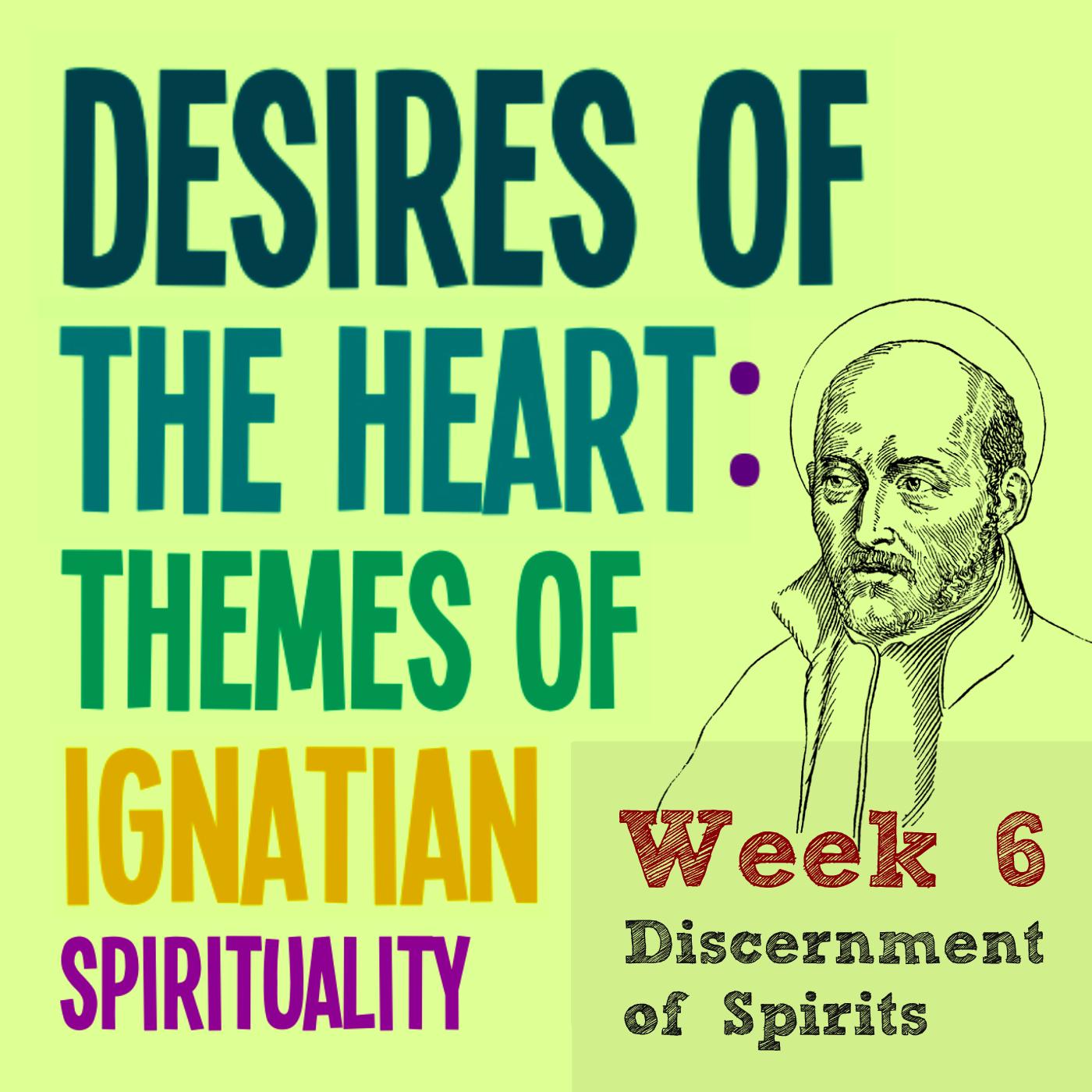 Discernment of Spirits – Week 6