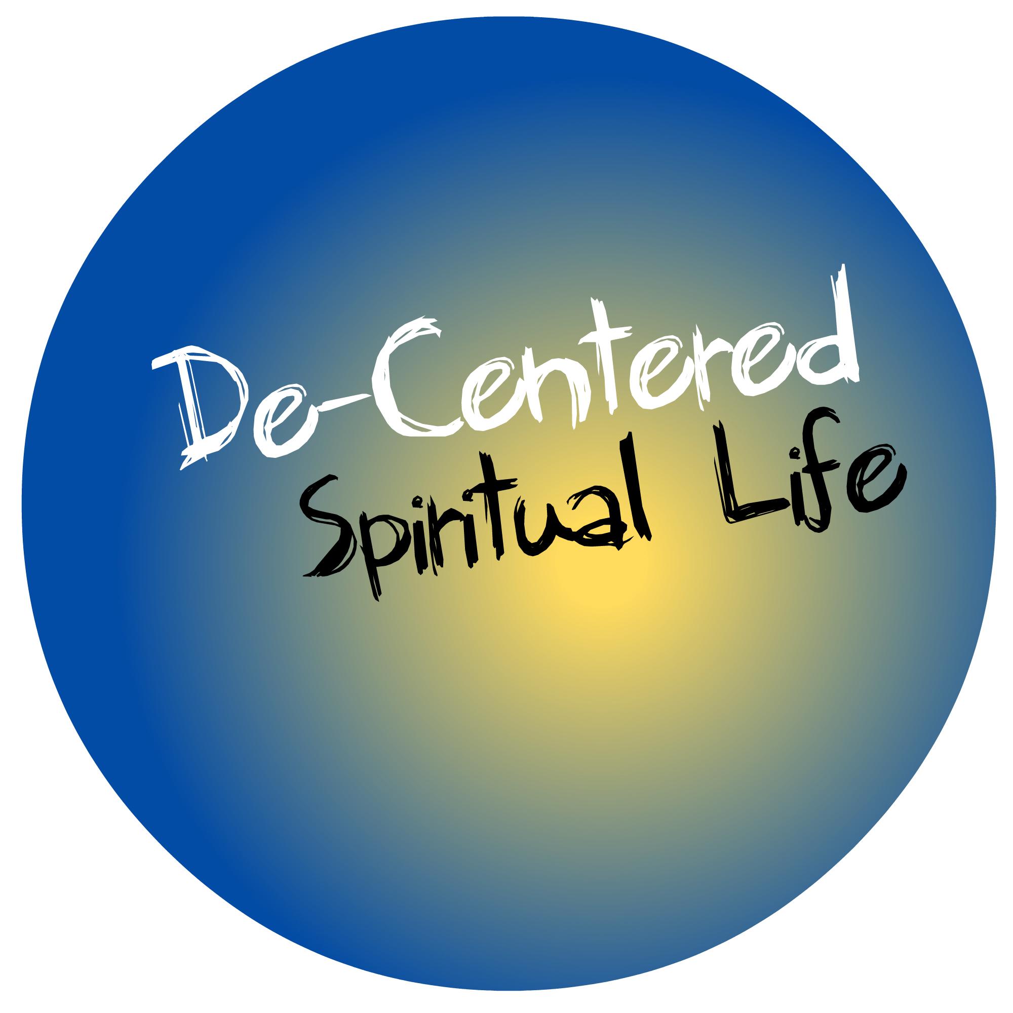 De-centering Your Spiritual Life