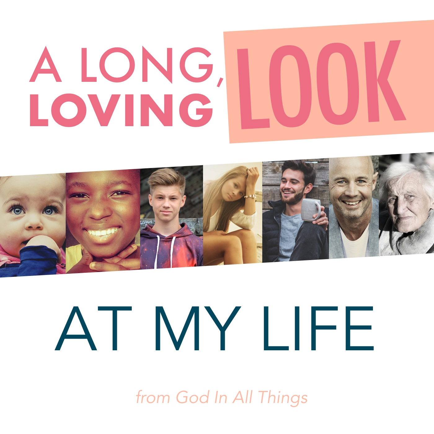 A Long, Loving Look at My Life – A Contemplative Meditation