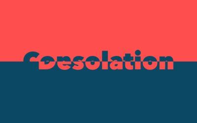 Consolation & Desolation