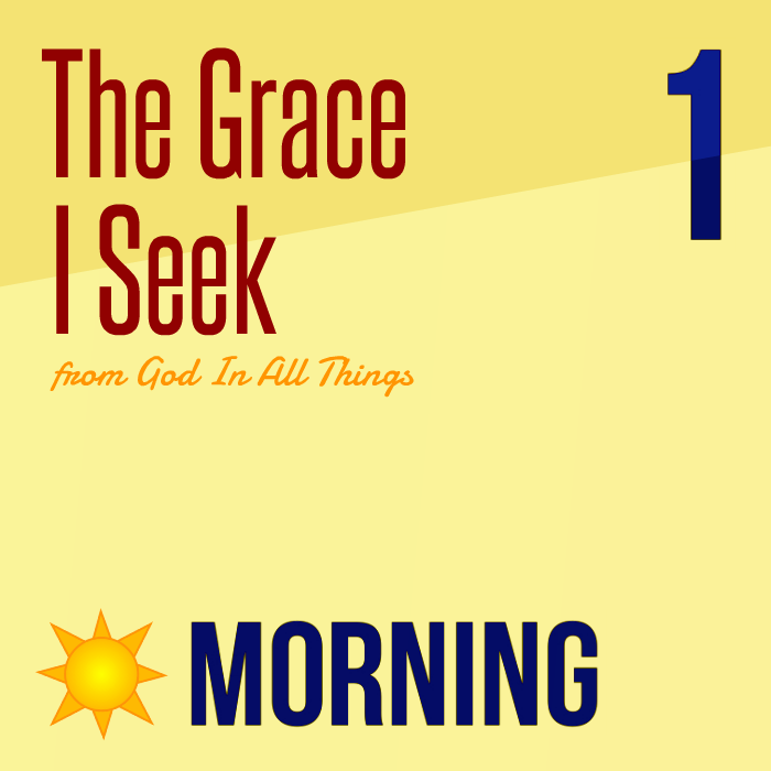 The Grace I Seek Morning